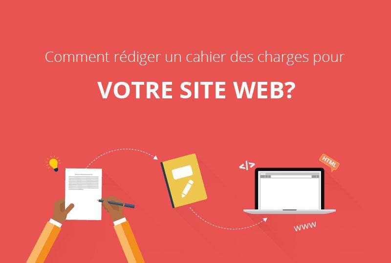 Comment rédiger un cahier des charges pour votre site web